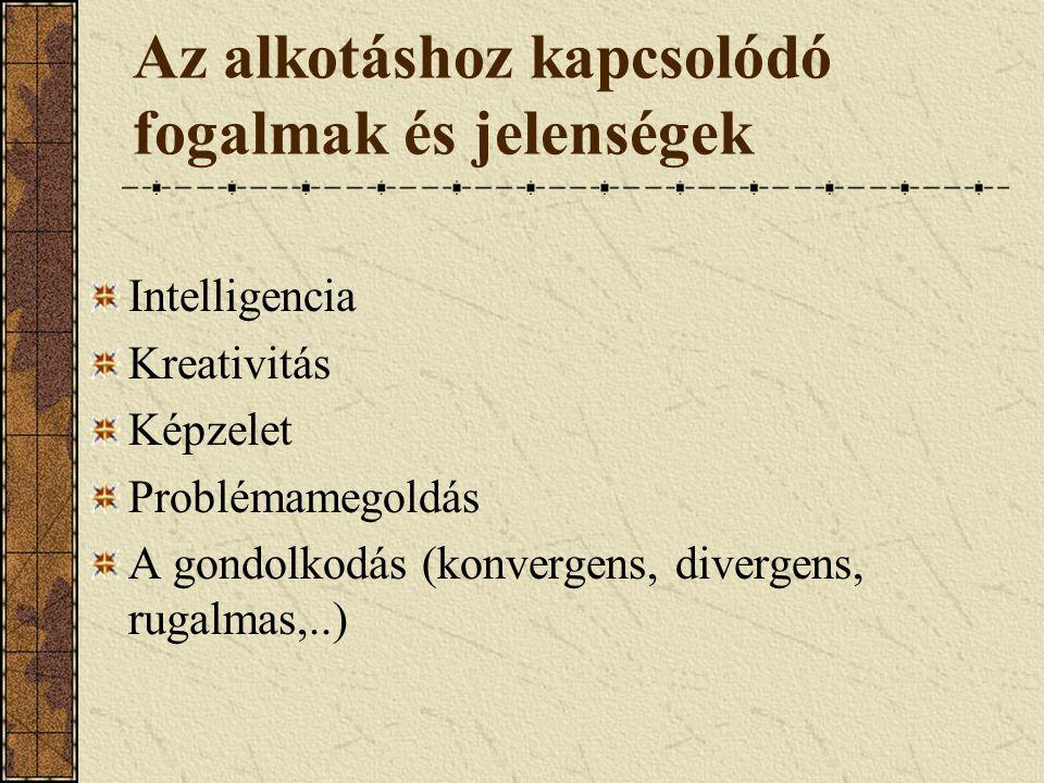 Az alkotáshoz kapcsolódó fogalmak és jelenségek Intelligencia Kreativitás Képzelet Problémamegoldás A gondolkodás (konvergens, divergens, rugalmas,..)