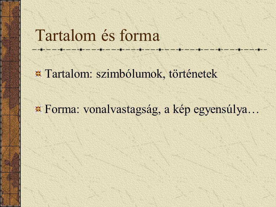 Tartalom és forma Tartalom: szimbólumok, történetek Forma: vonalvastagság, a kép egyensúlya…