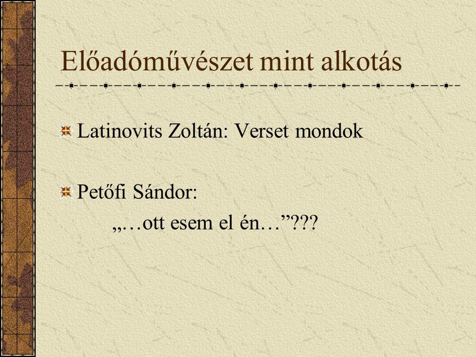 """Előadóművészet mint alkotás Latinovits Zoltán: Verset mondok Petőfi Sándor: """"…ott esem el én…""""???"""