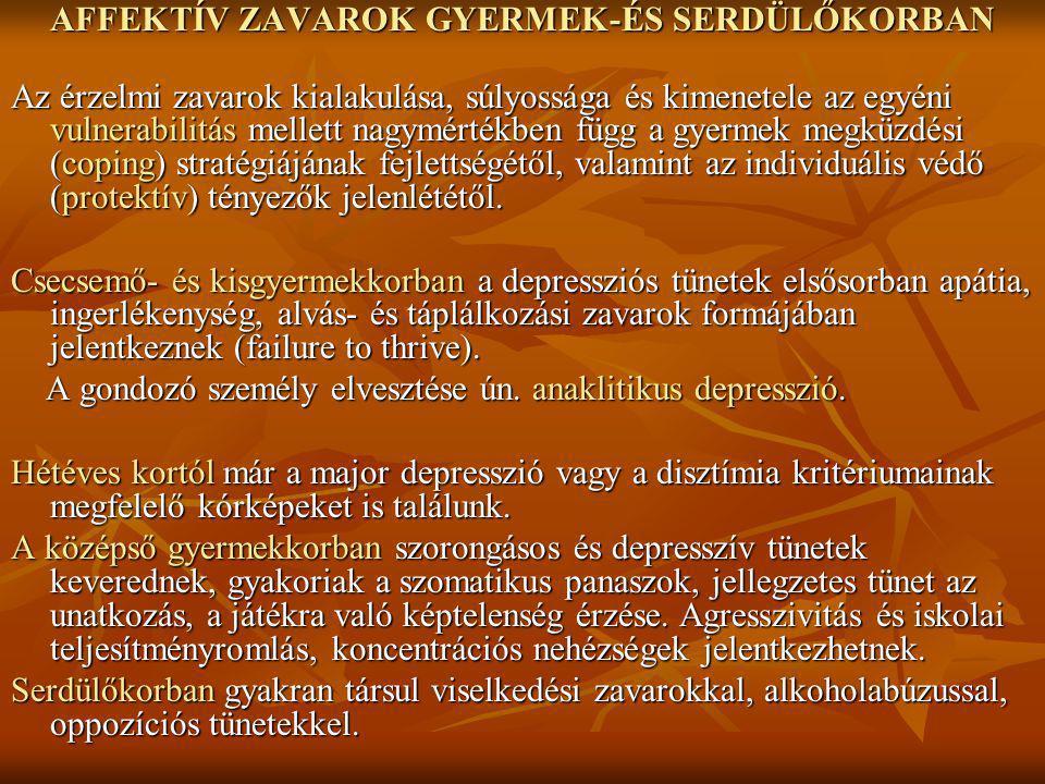 AFFEKTÍV ZAVAROK GYERMEK-ÉS SERDÜLŐKORBAN Az érzelmi zavarok kialakulása, súlyossága és kimenetele az egyéni vulnerabilitás mellett nagymértékben függ