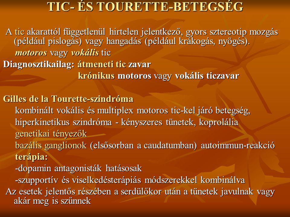 TIC- ÉS TOURETTE-BETEGSÉG A tic akarattól függetlenül hirtelen jelentkező, gyors sztereotip mozgás (például pislogás) vagy hangadás (például krákogás,
