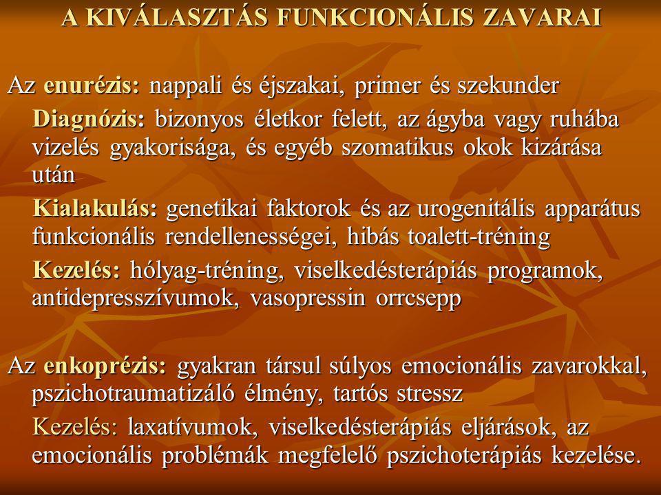 A KIVÁLASZTÁS FUNKCIONÁLIS ZAVARAI Az enurézis: nappali és éjszakai, primer és szekunder Diagnózis: bizonyos életkor felett, az ágyba vagy ruhába vize