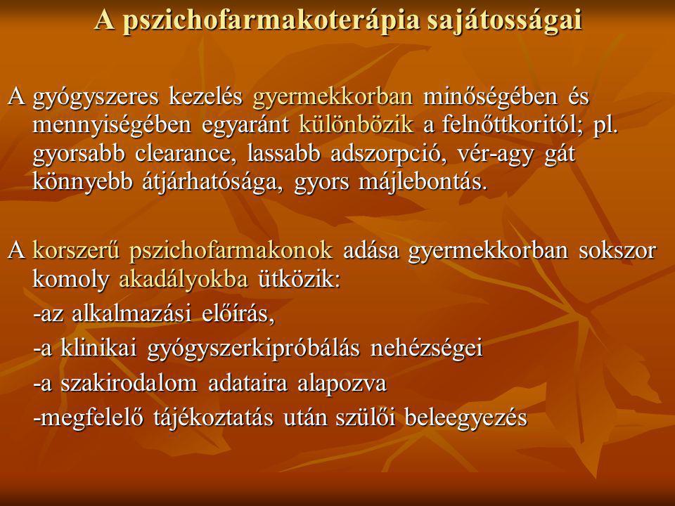 A pszichofarmakoterápia sajátosságai A gyógyszeres kezelés gyermekkorban minőségében és mennyiségében egyaránt különbözik a felnőttkoritól; pl. gyorsa