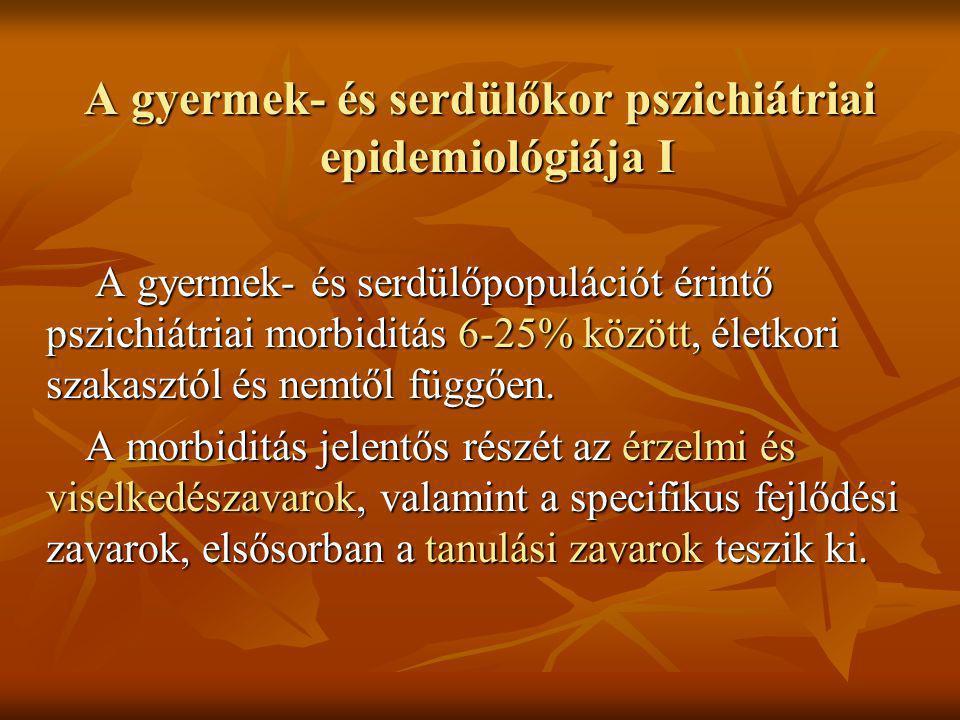 A gyermek- és serdülőkor pszichiátriai epidemiológiája I A gyermek- és serdülőpopulációt érintő pszichiátriai morbiditás 6-25% között, életkori szakas
