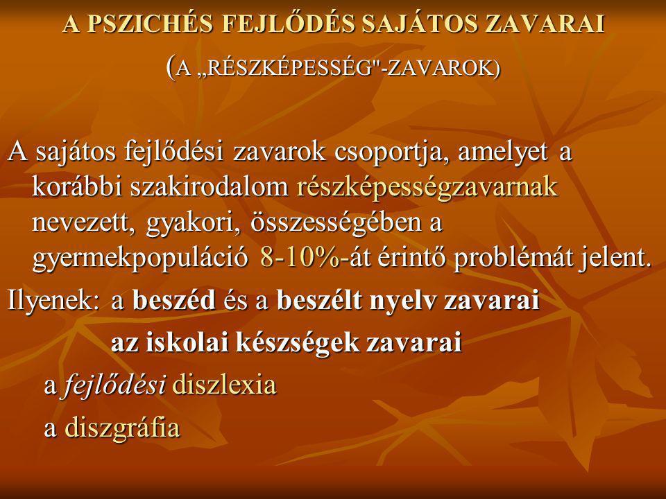 """A PSZICHÉS FEJLŐDÉS SAJÁTOS ZAVARAI ( A """"RÉSZKÉPESSÉG"""