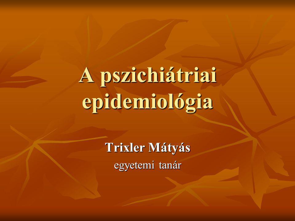 A pszichiátriai epidemiológia Trixler Mátyás egyetemi tanár