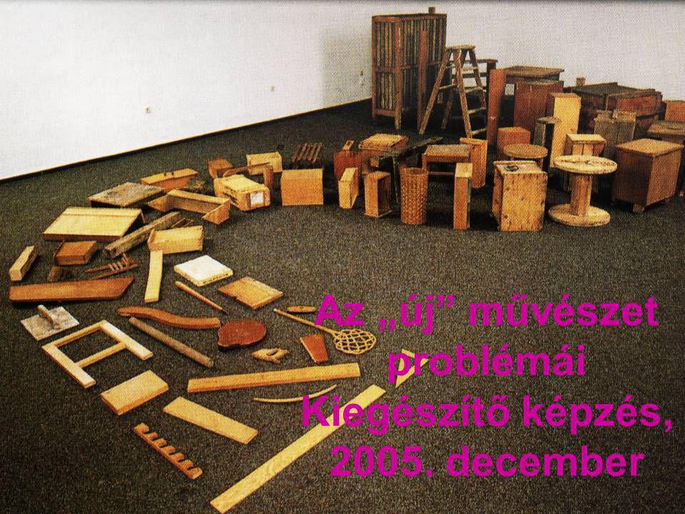 """Az """"új"""" művészet problémái Kiegészítő képzés, 2005. december"""