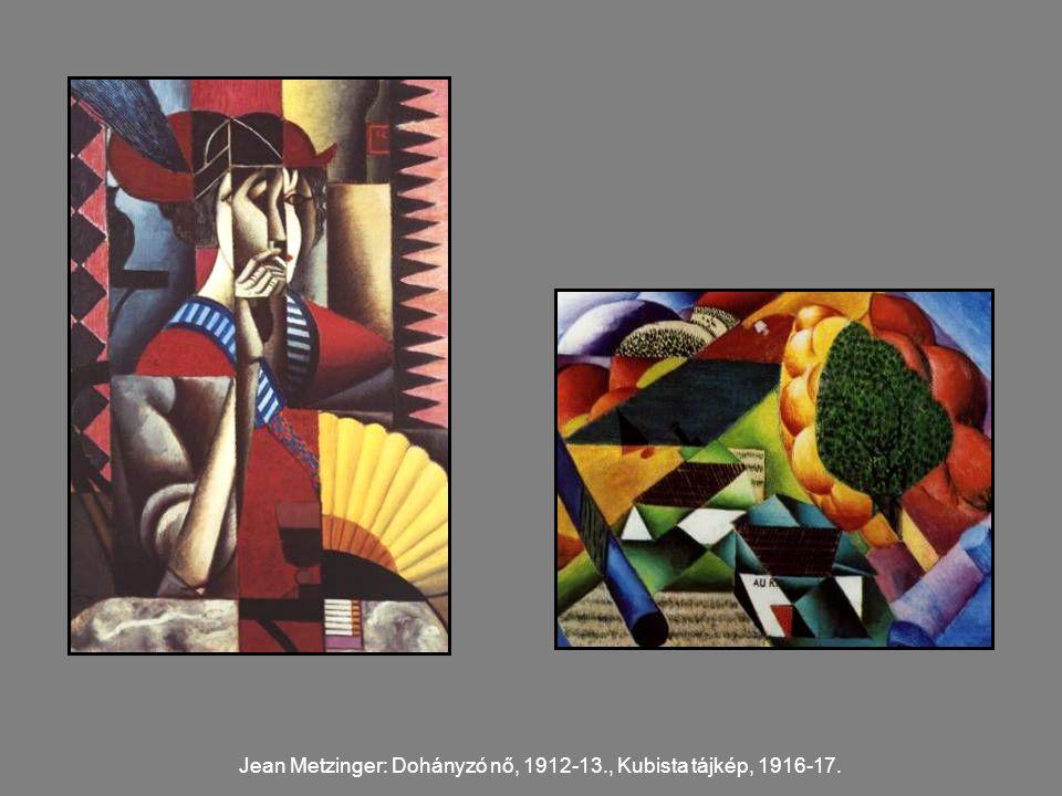 Jean Metzinger: Dohányzó nő, 1912-13., Kubista tájkép, 1916-17.