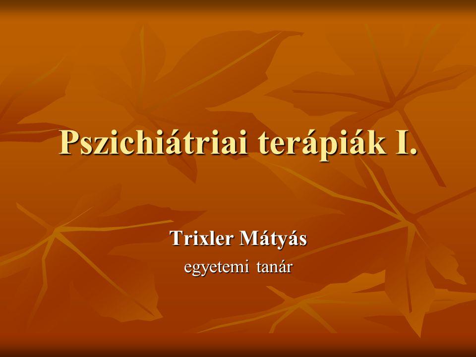 Pszichiátriai terápiák I. Trixler Mátyás egyetemi tanár
