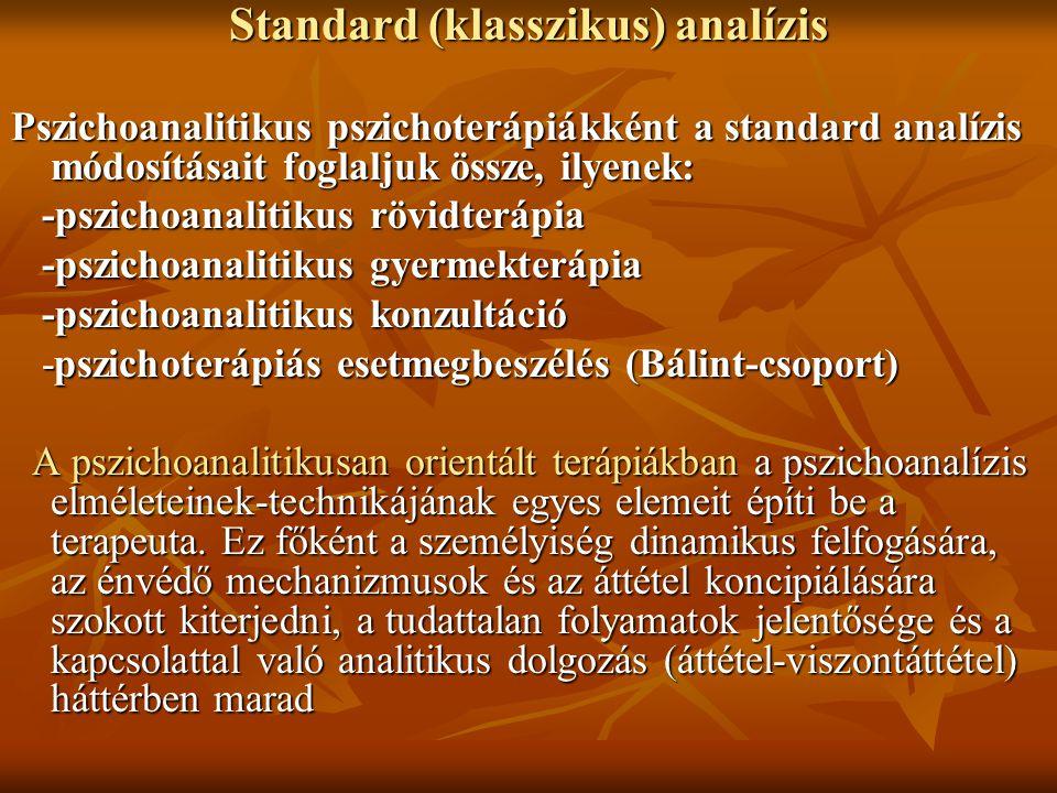 Standard (klasszikus) analízis Pszichoanalitikus pszichoterápiákként a standard analízis módosításait foglaljuk össze, ilyenek: -pszichoanalitikus röv