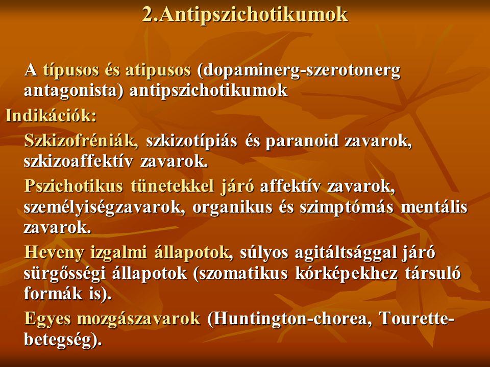2.Antipszichotikumok A típusos és atipusos (dopaminerg-szerotonerg antagonista) antipszichotikumok A típusos és atipusos (dopaminerg-szerotonerg antag