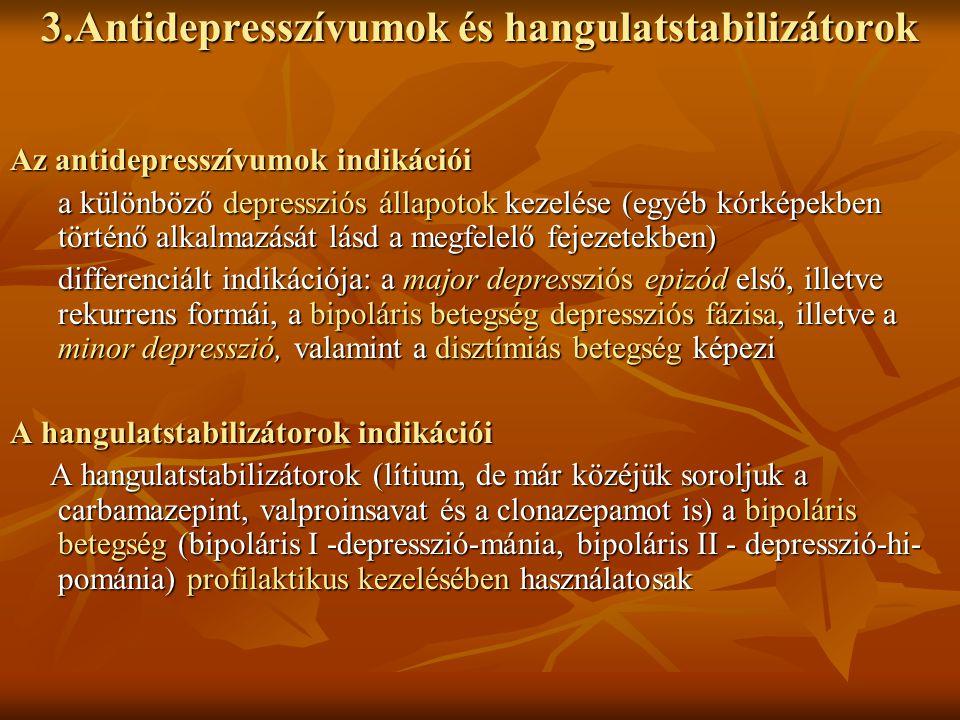 3.Antidepresszívumok és hangulatstabilizátorok Az antidepresszívumok indikációi a különböző depressziós állapotok kezelése (egyéb kórképekben történő
