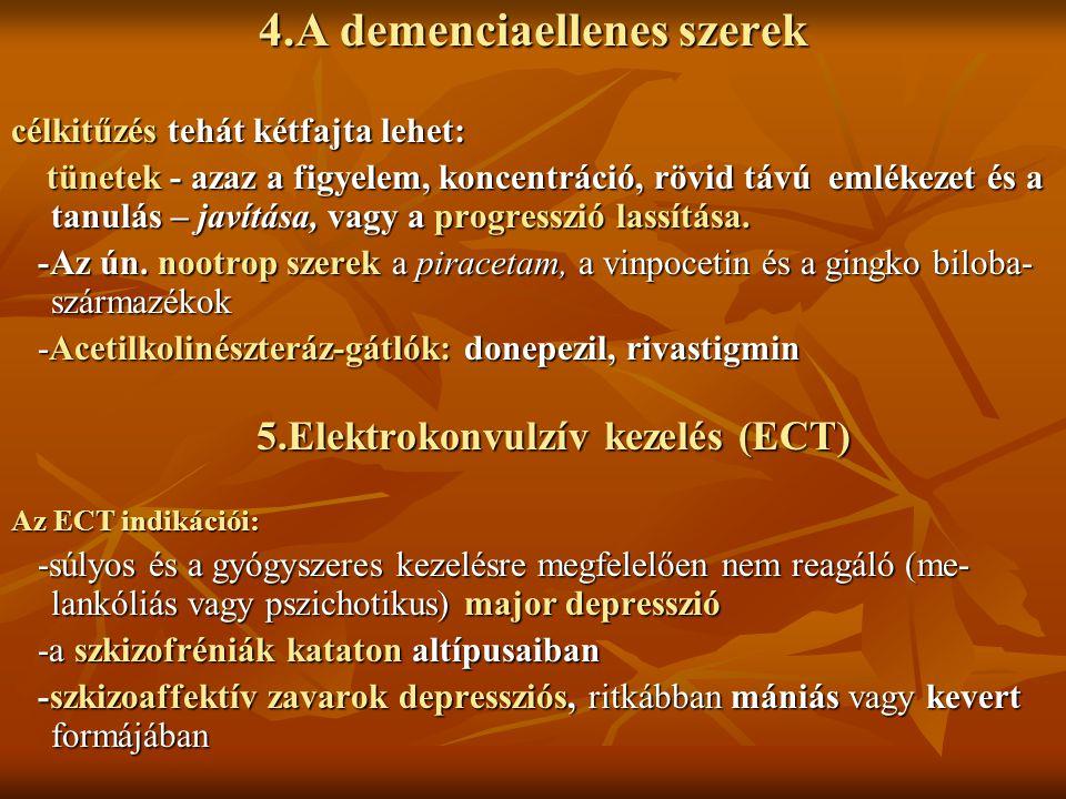 4.A demenciaellenes szerek célkitűzés tehát kétfajta lehet: tünetek - azaz a figyelem, koncentráció, rövid távú emlékezet és a tanulás – javítása, vag