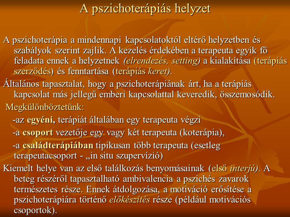 A pszichoterápiás helyzet A pszichoterápia a mindennapi kapcsolatoktól eltérő helyzetben és szabályok szerint zajlik. A kezelés érdekében a terapeuta