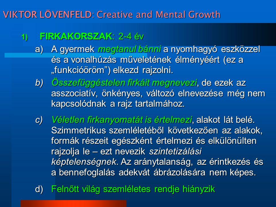 VIKTOR LÖVENFELD: Creative and Mental Growth 1) FIRKAKORSZAK: 2-4 év a)A gyermek megtanul bánni a nyomhagyó eszközzel és a vonalhúzás műveletének élmé
