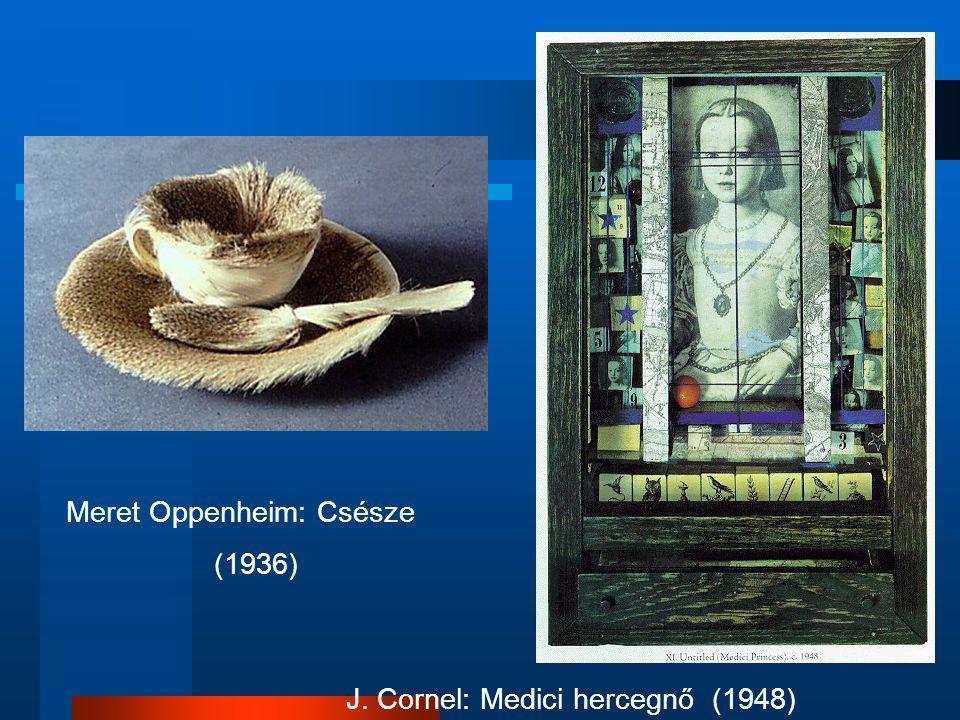 Meret Oppenheim: Csésze (1936) J. Cornel: Medici hercegnő (1948)