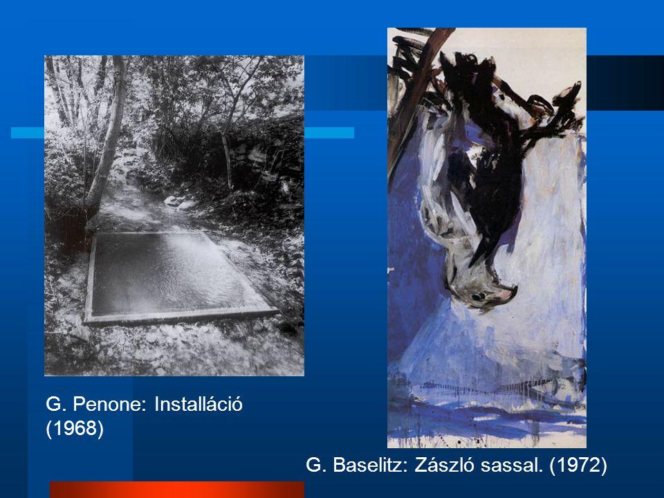 G. Penone: Installáció (1968) G. Baselitz: Zászló sassal. (1972)