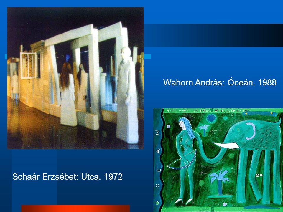 Schaár Erzsébet: Utca. 1972 Wahorn András: Óceán. 1988