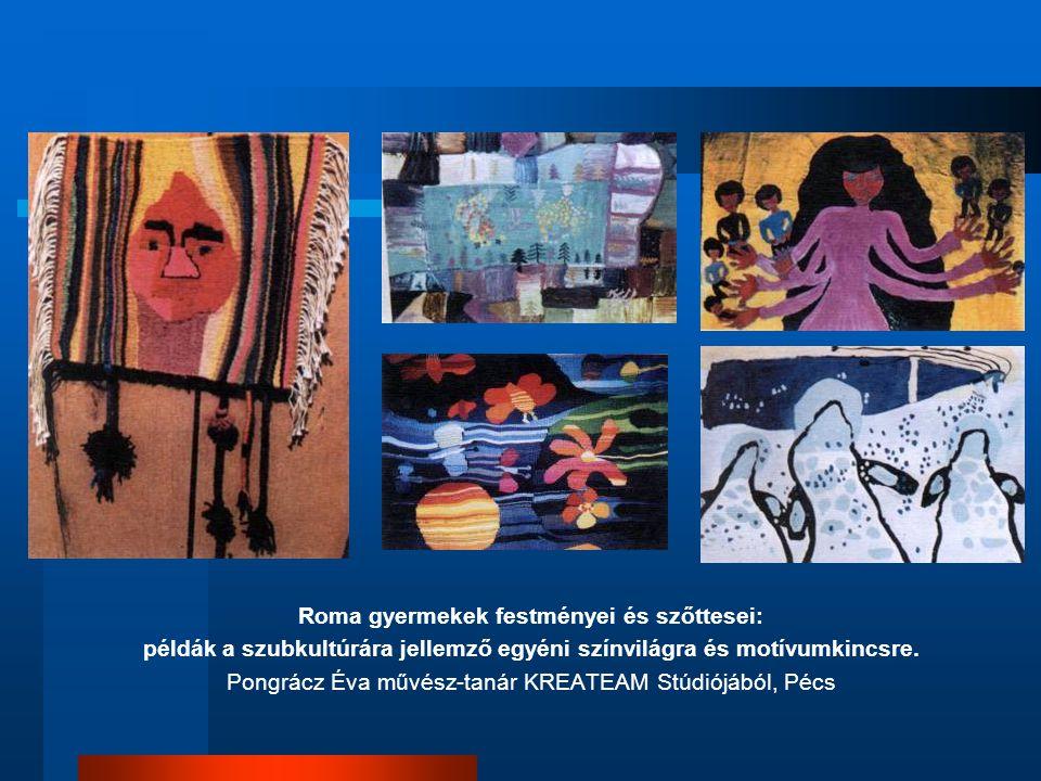 Roma gyermekek festményei és szőttesei: példák a szubkultúrára jellemző egyéni színvilágra és motívumkincsre.