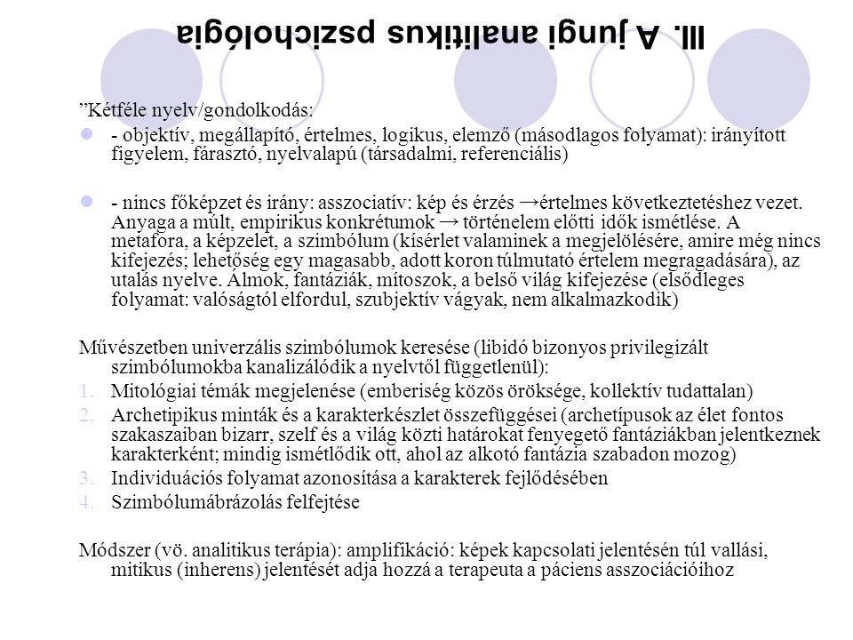 """III. A jungi analitikus pszichológia """"Kétféle nyelv/gondolkodás: - objektív, megállapító, értelmes, logikus, elemző (másodlagos folyamat): irányított"""