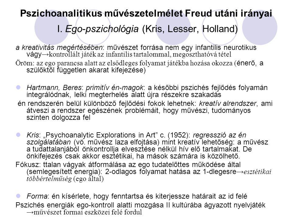 Pszichoanalitikus művészetelmélet Freud utáni irányai I. Ego-pszichológia (Kris, Lesser, Holland) a kreativitás megértésében: művészet forrása nem egy