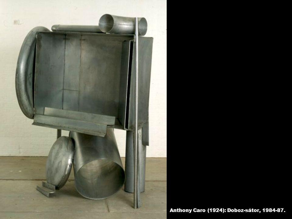 Anthony Caro (1924): Doboz-sátor, 1984-87.