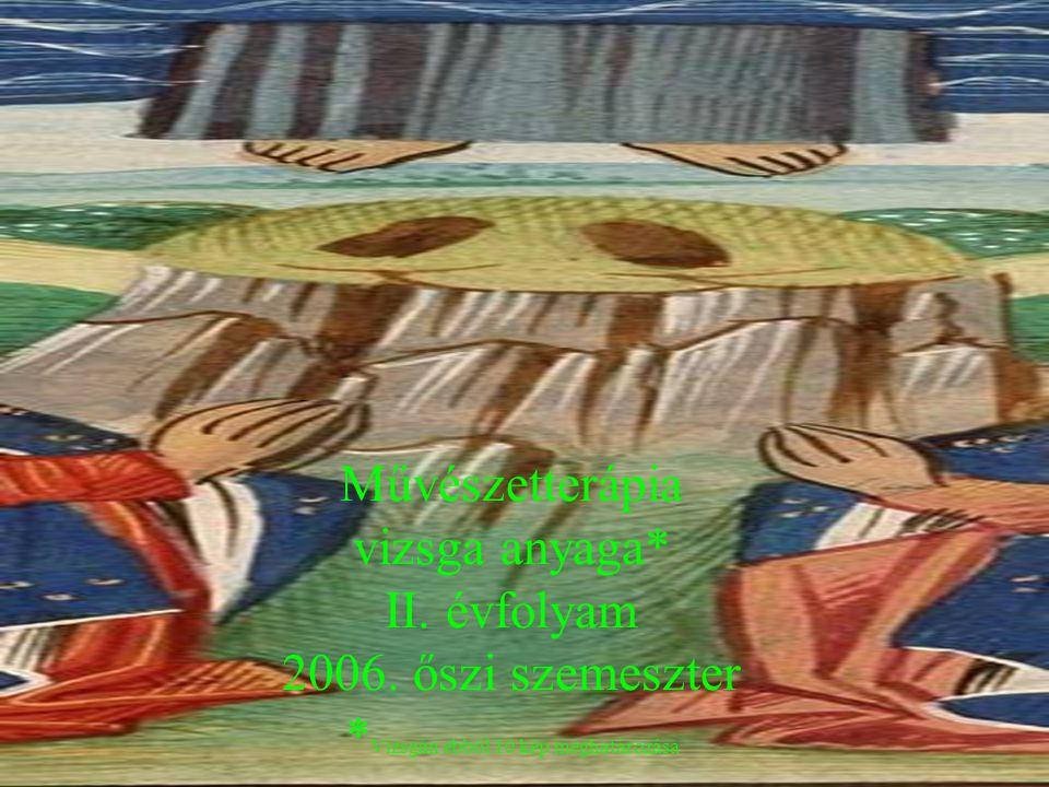 Művészetterápia vizsga anyaga* II.évfolyam 2006.