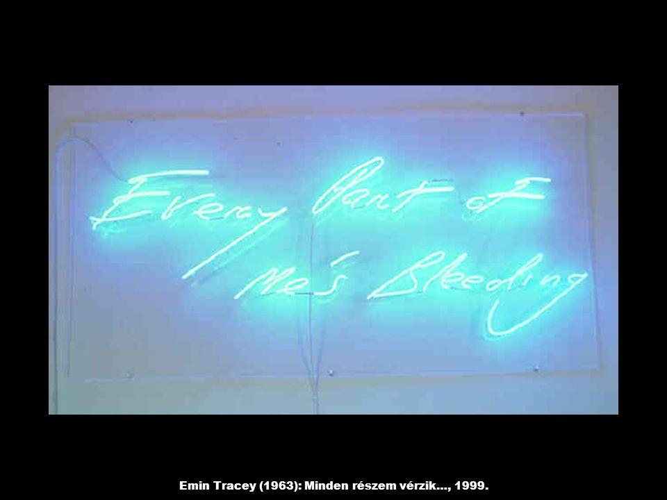 Emin Tracey (1963): Minden részem vérzik…, 1999.