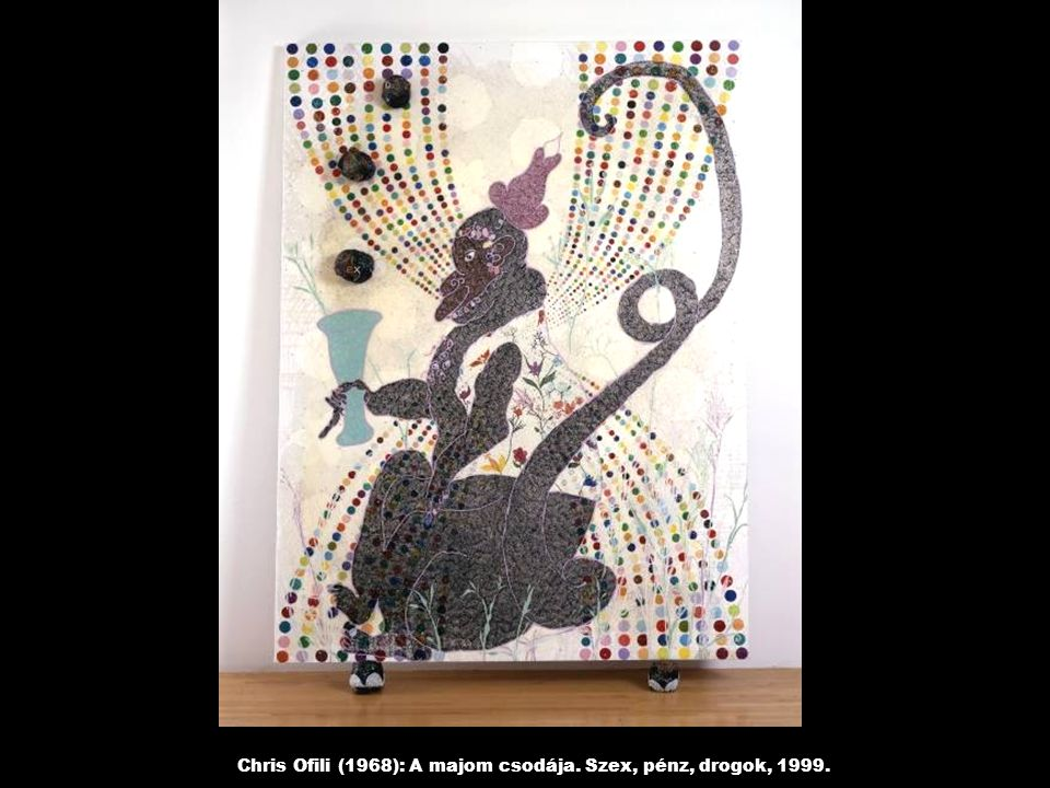 Chris Ofili (1968): A majom csodája. Szex, pénz, drogok, 1999.