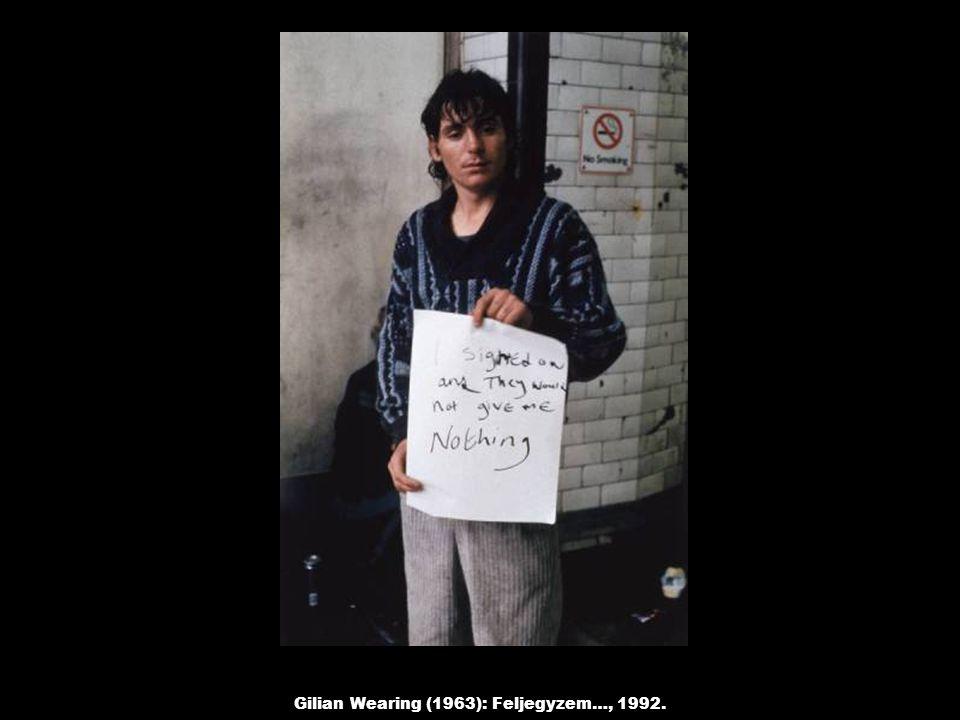 Gilian Wearing (1963): Feljegyzem…, 1992.