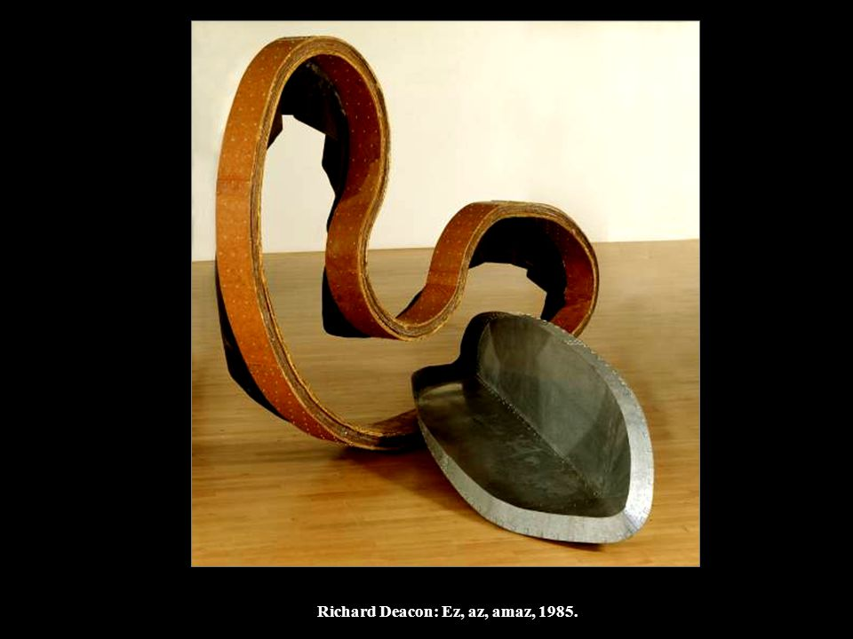 Richard Deacon: Ez, az, amaz, 1985.