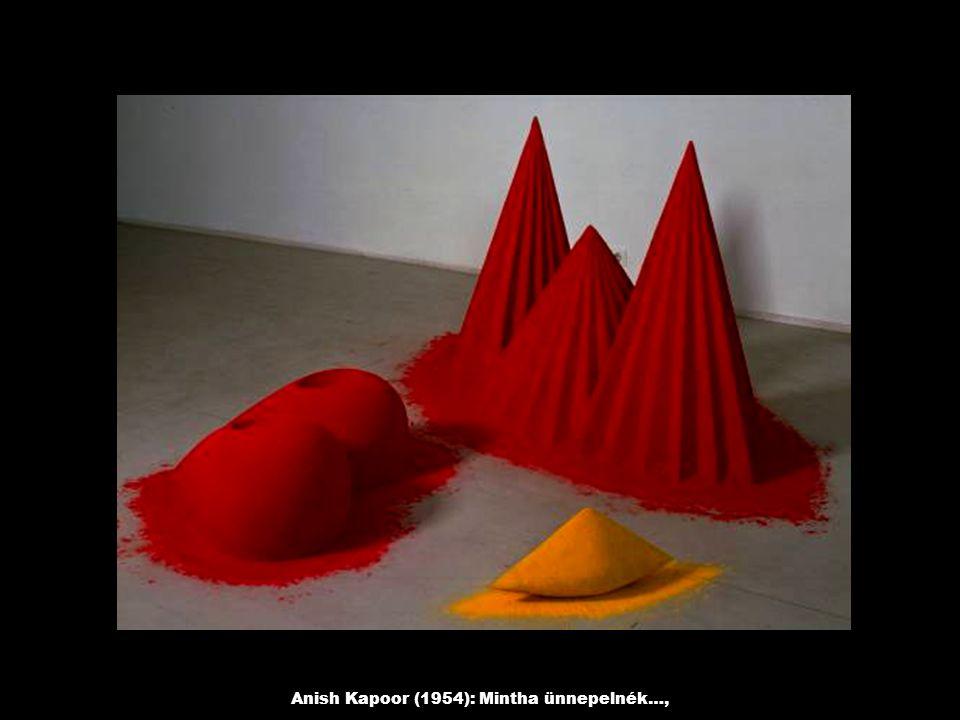Anish Kapoor (1954): Mintha ünnepelnék…,