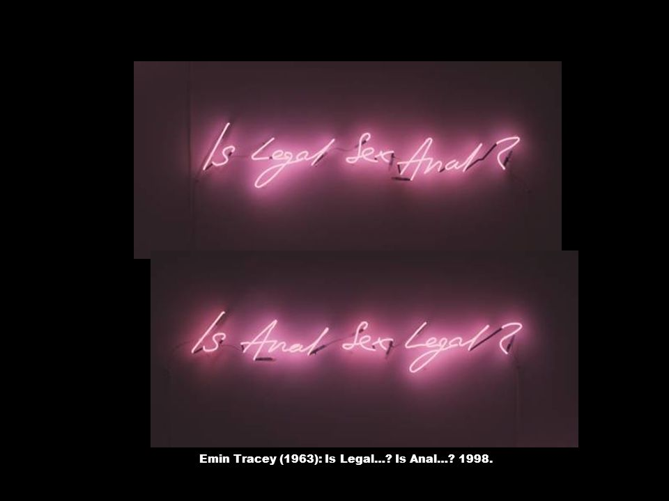 Emin Tracey (1963): Is Legal…? Is Anal…? 1998.