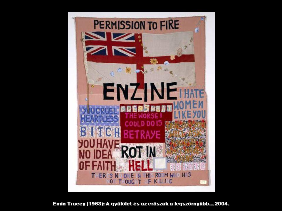 Emin Tracey (1963): A gyűlölet és az erőszak a legszörnyűbb.., 2004.