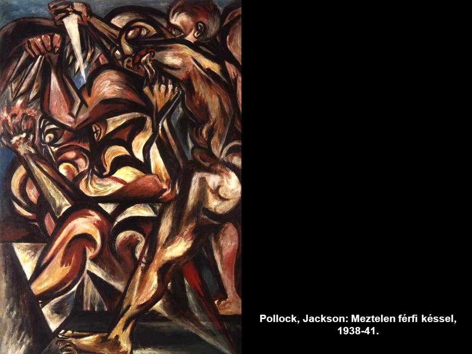 Pollock, Jackson: Meztelen férfi késsel, 1938-41.