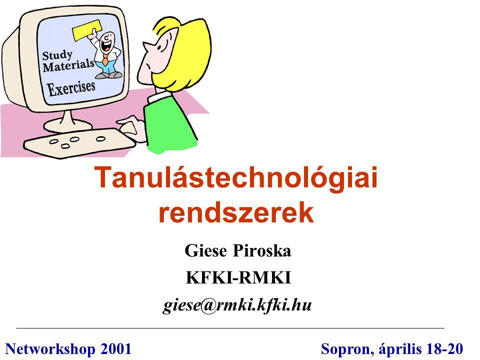 Tanulástechnológiai rendszerek Giese Piroska KFKI-RMKI giese@rmki.kfki.hu Networkshop 2001 Sopron, április 18-20
