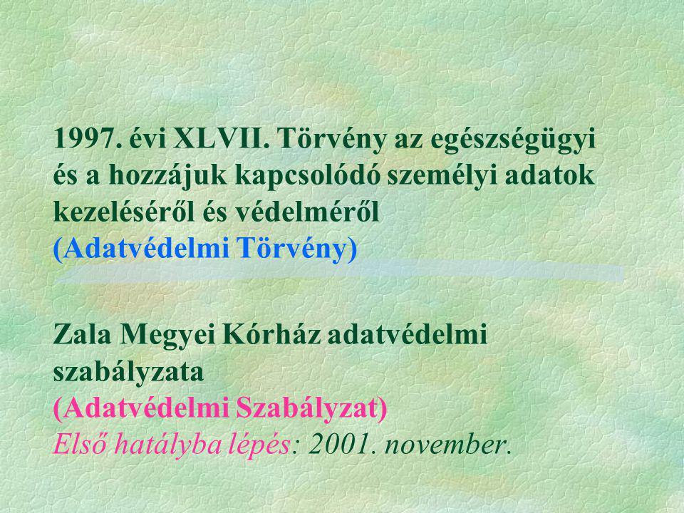 1997. évi XLVII. Törvény az egészségügyi és a hozzájuk kapcsolódó személyi adatok kezeléséről és védelméről (Adatvédelmi Törvény) Zala Megyei Kórház a
