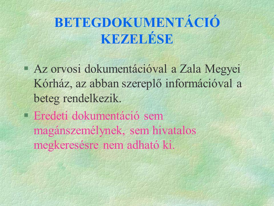 BETEGDOKUMENTÁCIÓ KEZELÉSE §Az orvosi dokumentációval a Zala Megyei Kórház, az abban szereplő információval a beteg rendelkezik. §Eredeti dokumentáció
