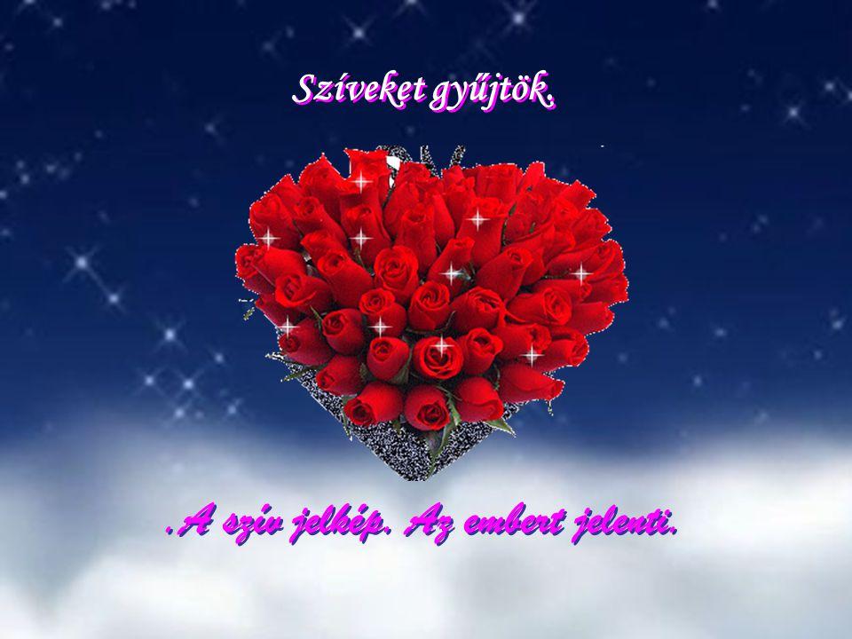 Szíveket gyűjtök..A szív jelkép. Az embert jelenti.