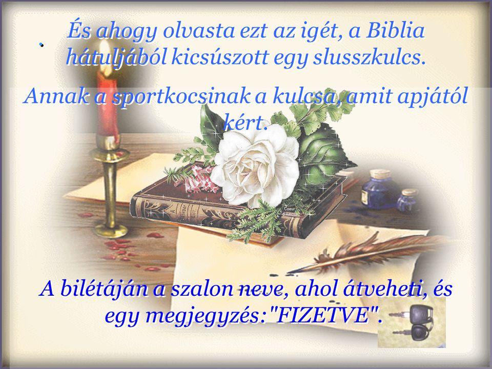 Könnyes szemmel nyitotta ki, és az első oldalon a Máté 7:11 szerepelt apja kézírásával:,,Ha tehát ti gonosz létetekre tudtok jó ajándékokat adni gyerm
