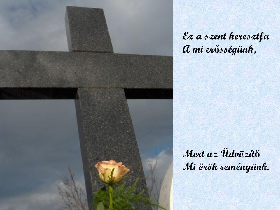 Odatették már Áldott kezek régen, Krisztus keresztfája Áll a falu végen.
