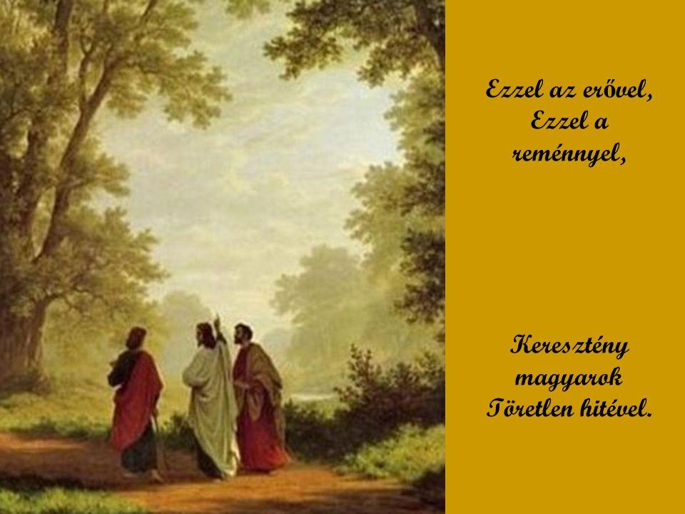 Ez a szent keresztfa A mi er ő sségünk, Mert az Üdvözít ő Mi örök reményünk.