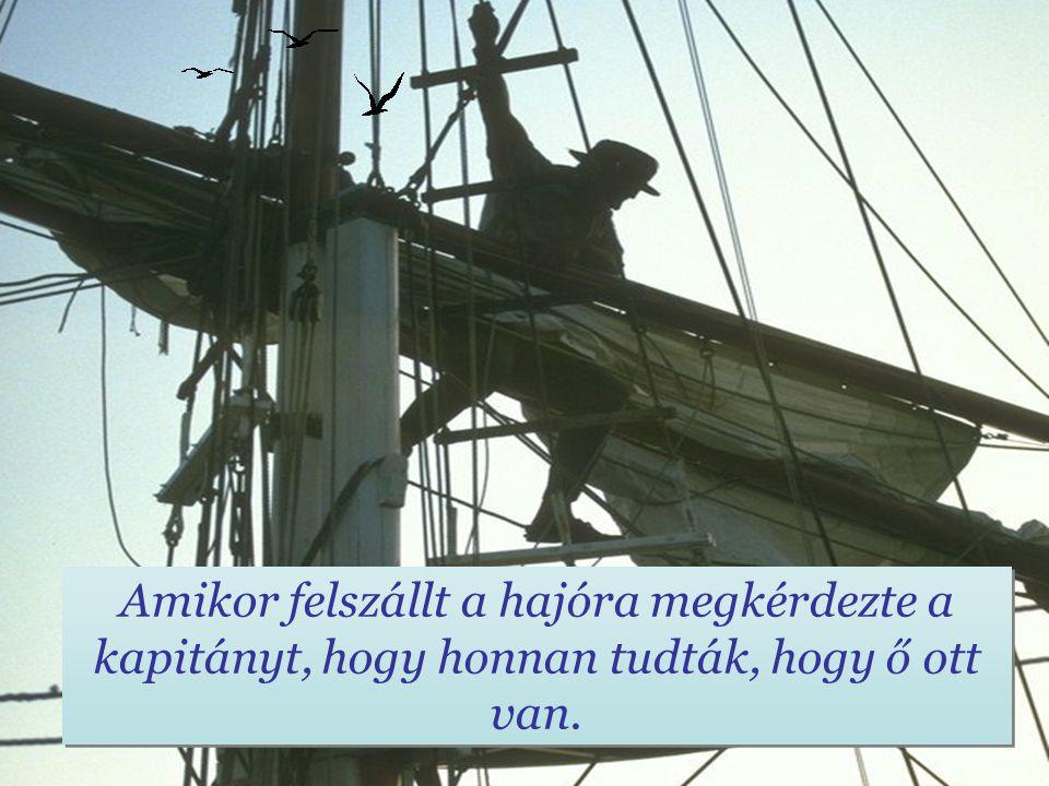 Másnap kora reggel, amikor kisírt szemét kinyitotta, arra ébredt, hogy kiköt egy hajó. Nem hitt a szemének!