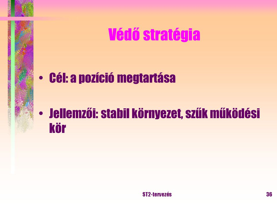 ST2-tervezés35 Vállalati szintű (adaptációs) stratégiák Védő Kutató Elemző reagáló