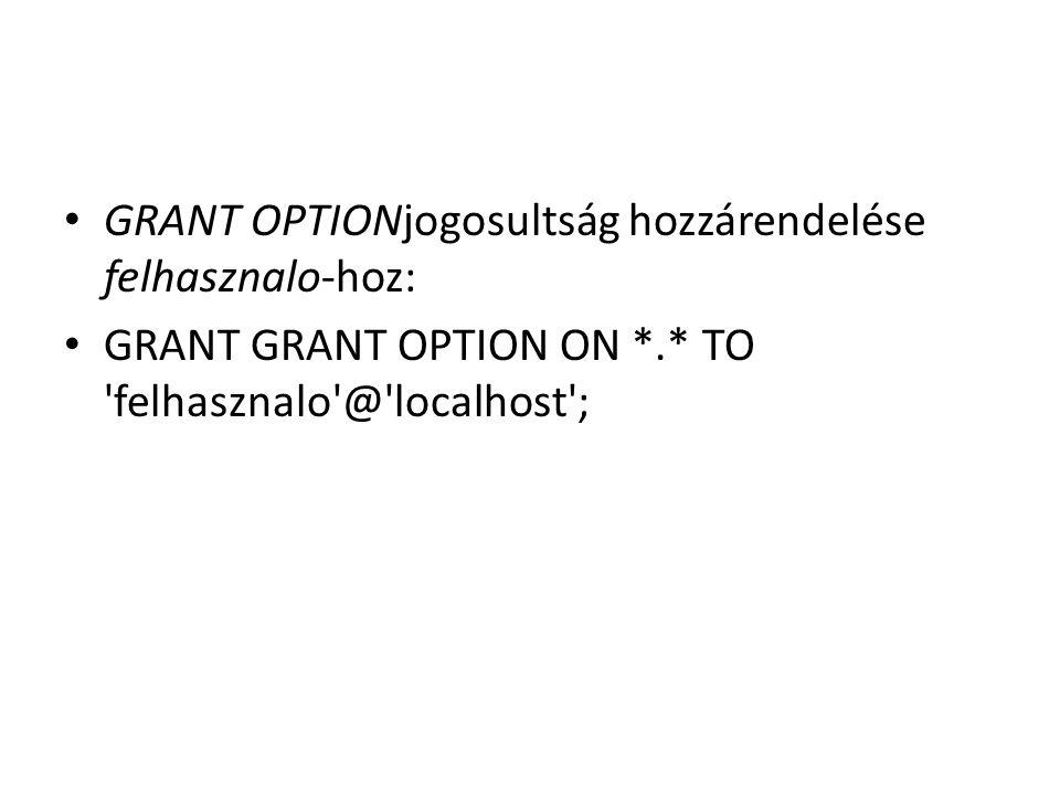 GRANT OPTIONjogosultság hozzárendelése felhasznalo-hoz: GRANT GRANT OPTION ON *.* TO 'felhasznalo'@'localhost';