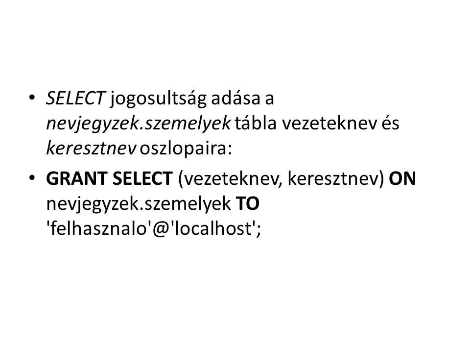 SELECT jogosultság adása a nevjegyzek.szemelyek tábla vezeteknev és keresztnev oszlopaira: GRANT SELECT (vezeteknev, keresztnev) ON nevjegyzek.szemely