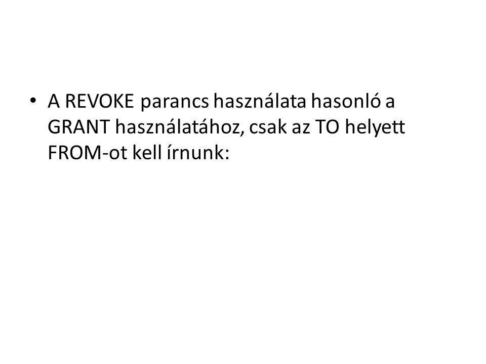 A REVOKE parancs használata hasonló a GRANT használatához, csak az TO helyett FROM-ot kell írnunk: