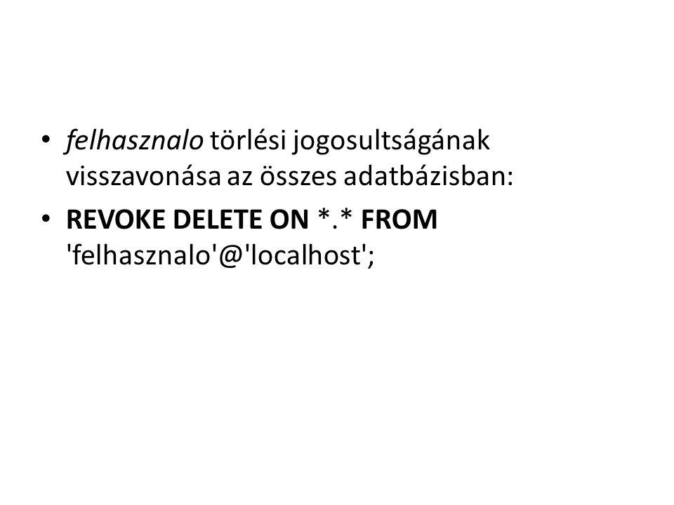 felhasznalo törlési jogosultságának visszavonása az összes adatbázisban: REVOKE DELETE ON *.* FROM 'felhasznalo'@'localhost';