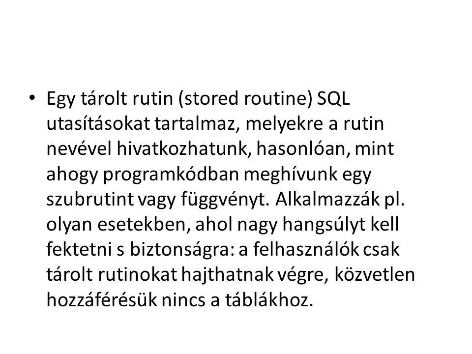 Egy tárolt rutin (stored routine) SQL utasításokat tartalmaz, melyekre a rutin nevével hivatkozhatunk, hasonlóan, mint ahogy programkódban meghívunk e