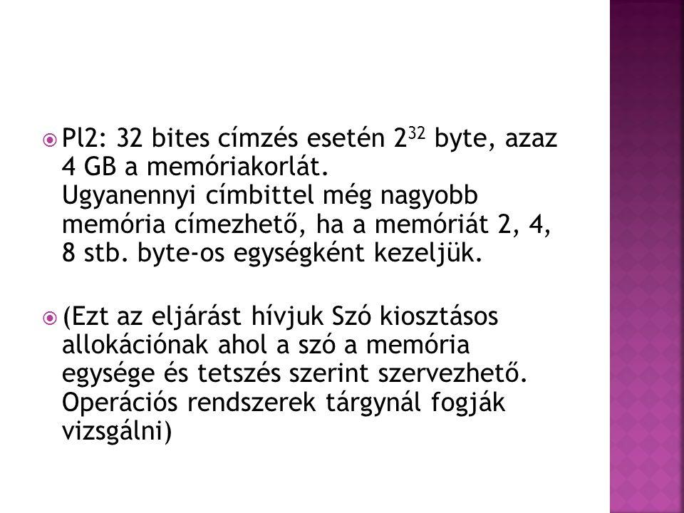  Pl2: 32 bites címzés esetén 2 32 byte, azaz 4 GB a memóriakorlát.